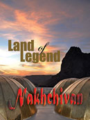 Land of Legend - Nakhchivan
