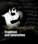 Vagif Mustafazadeh: Tradition and Innovation